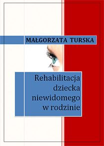 Rehabilitacja dziecka niewidomego w rodzinie - ebook -  Małgorzata Turska, Wydawnictwo e-bookowo, ebook, eksiążki, poradnik, rodzina, dziecko, zdrowie, epartnerzy.com
