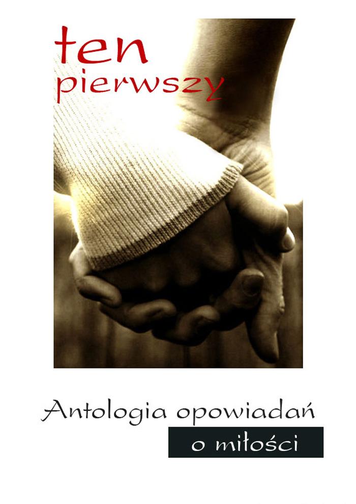Ten pierwszy. Antologia opowiadań o miłości - ebook – Różni Autorzy, Wydawnictwo e-bookowo, ebook, eksiążki, opowiadania, obyczajowe, o miłości, epartnerzy.com