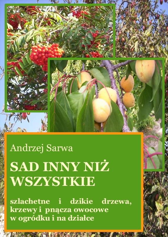 Sad inny niż wszystkie. Szlachetne i dzikie drzewa, krzewy i pnącza owocowe w ogródku i na działce ebook