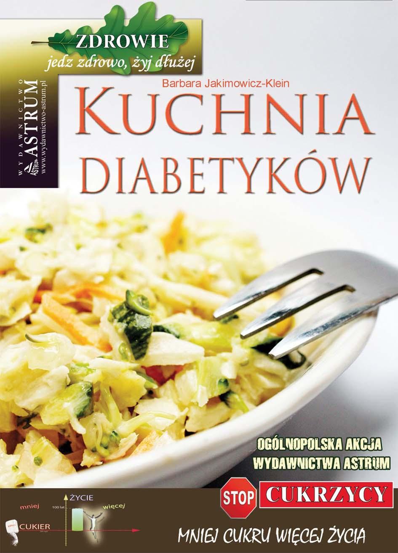 Kuchnia diabetyków - ebook  – Barbara Jakimowicz-Klein, Wydawnictwo Astrum, ebook, eksiążki, poradniki, dieta, zdrowie, epartnerzy.com