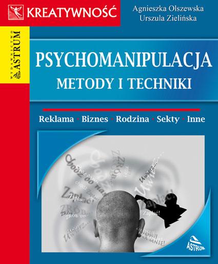 Psychomanipulacja. Metody i techniki - ebook  – Agnieszka Olszewska, Urszula Zielińska, Wydawnictwo Astrum, ebook, eksiążki, praktyczna edukacja, samodoskonalenie, motywacja, marketing,  epartnerzy.com