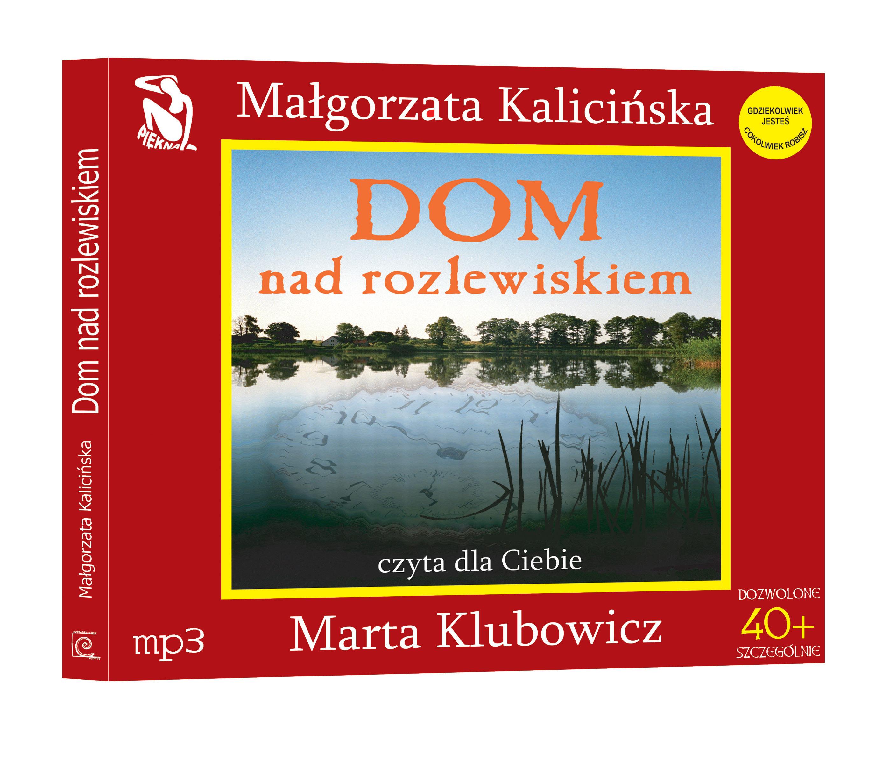 Dom nad rozlewiskiem - audiobook, Małgorzata Kalicińska, Auditus, książki audio, audio, mp3,do słuchania, obyczajowe, powieści, opowieści, epartnerzy.com