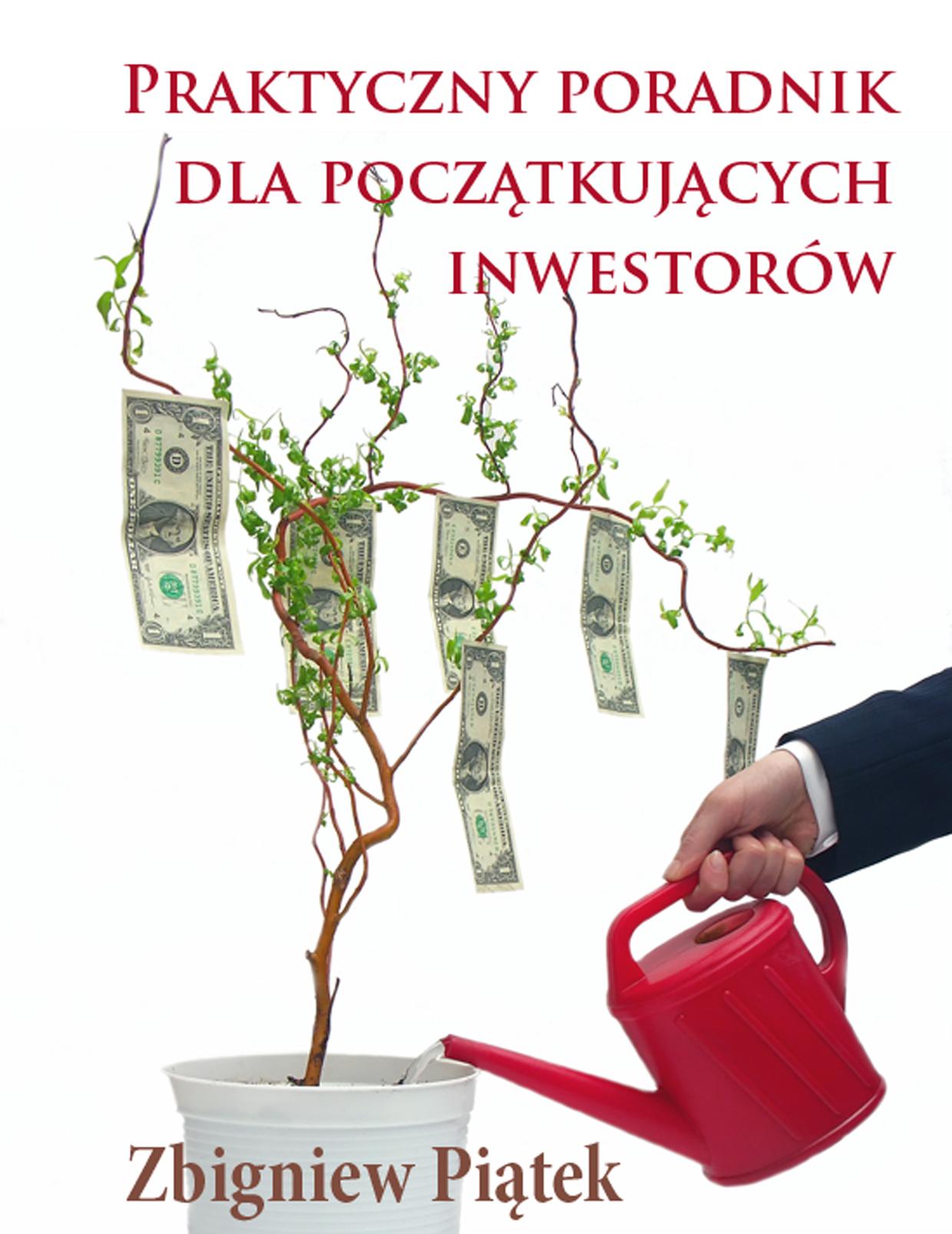 Zobacz więcej - Praktyczny poradnik dla początkujących inwestorów, eksiążki, Zbigniew Piątek, inwestowanie, zarabianie, e-książki, poradniki, eporadniki, biznes, finanse, giełda, zarządzanie, ekonomia, epartnerzy.com
