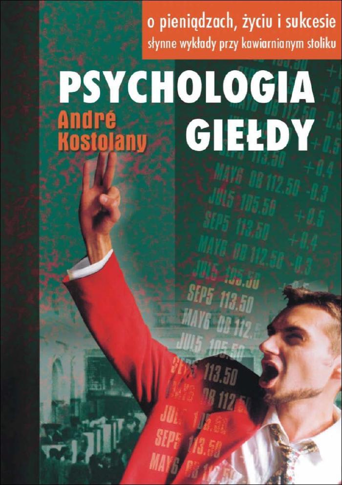 Zobacz więcej - Psychologia giełdy, Andre Kostolany, eksiążki, e-książki, poradniki, psychologia, giełda, pieniądze, finanse, gra, europa, epartnerzy.com
