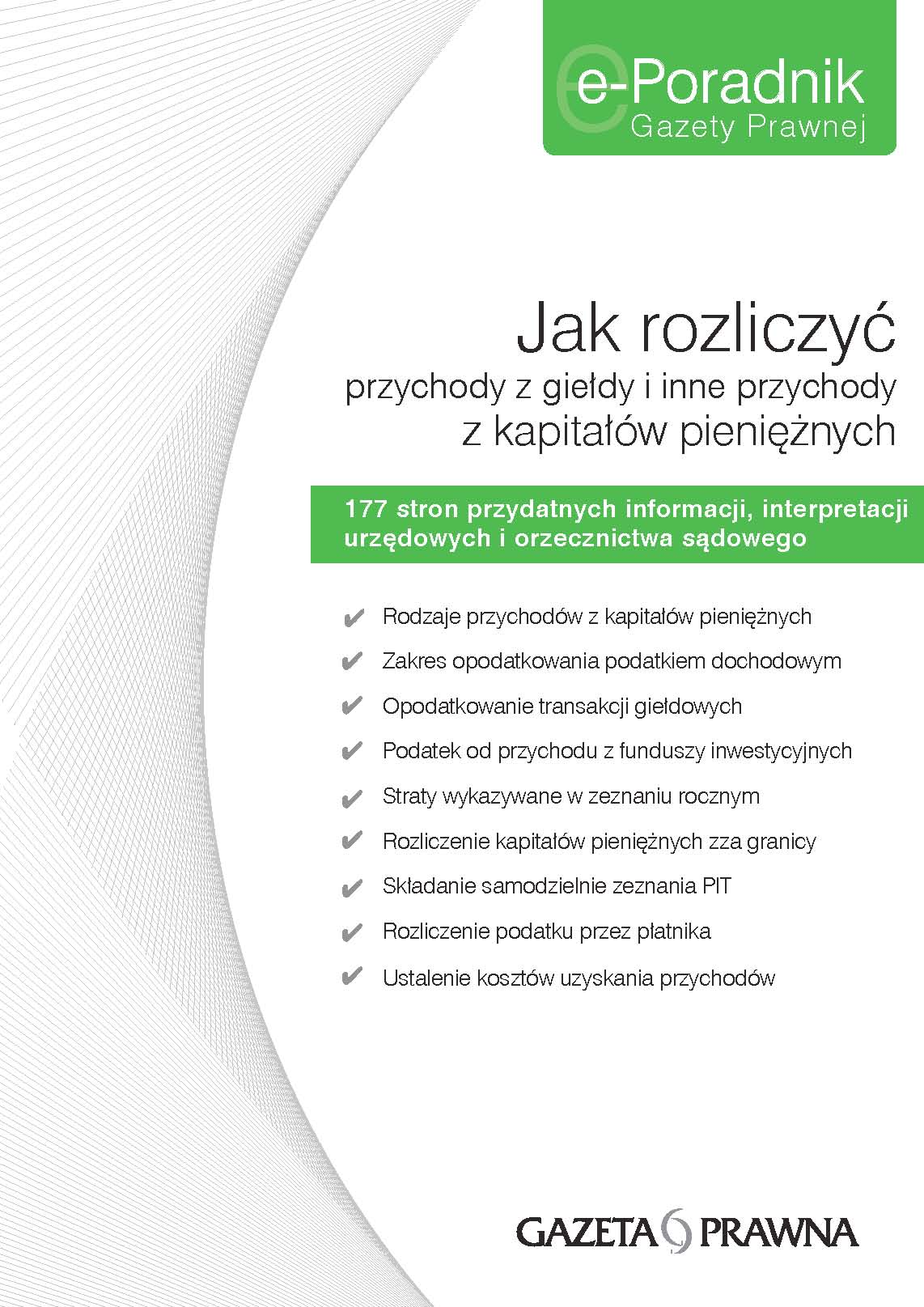 E-Poradnik Gazety Prawnej - Jak rozliczyć przychody z giełdy i inne przychody z kapitałów pieniężnych? 177 stron przydatnych informacji, interpretacji urzędowych i orzecznictwa sądowego: Rodzaje...