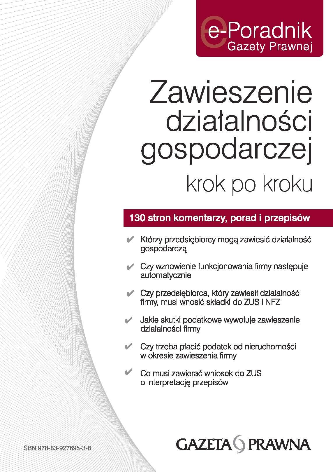 E-Poradnik Gazety Prawnej - Zawieszenie działalności gospodarczej krok po kroku? 130 stron komentarzy, porad i przepisów: Którzy przedsiębiorcy mogą zawiesić działalność gospodarczą? ...
