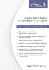 e-Poradnik Gazety Prawnej Jak uniknąć podatku przy sprzedaży mieszkań i domów wyjaśnia: Dlaczego przy sprzedaży domu ważny jest moment jego zakupu Dlaczego obowiązują trzy tryby opodatkowania...