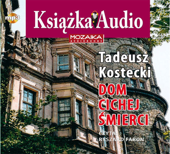 Dom cichej śmierci - audiobook, Tadeusz Kostecki, książki audio,  audio,  audiobook, mp3, pakiety audio, kolekcja w podróży, epartnerzy.com - przejdż na stronę promocji