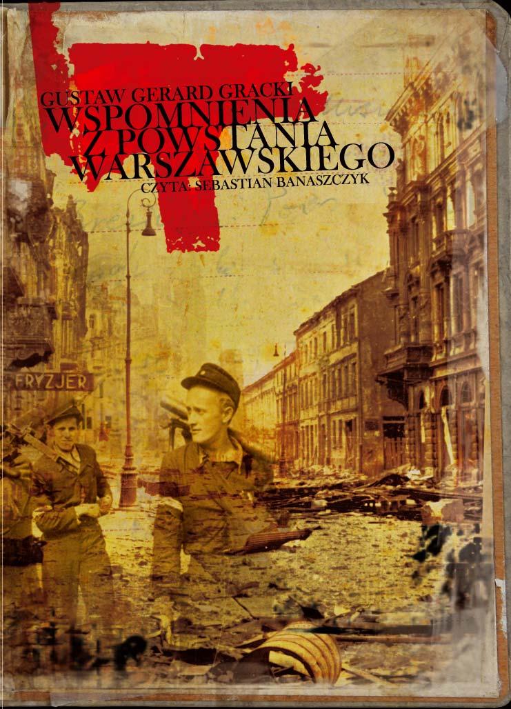 :: Wspomnienia z Powstania Warszawskiego - Gustaw Gerard Gracki ::
