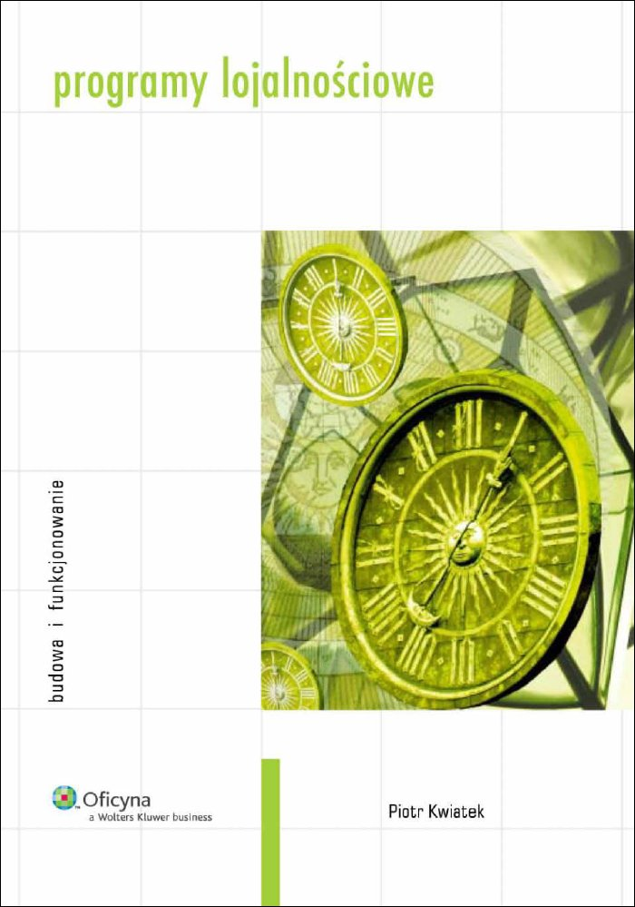 Programy lojalnościowe. Budowa i funkcjonowanie - ebook – Piotr Kwiatek, Wolters Kluwer Polska, eksiążki, ebooki, prawo, biznes,ekonomia, marketing, zarządzanie, epartnerzy.com