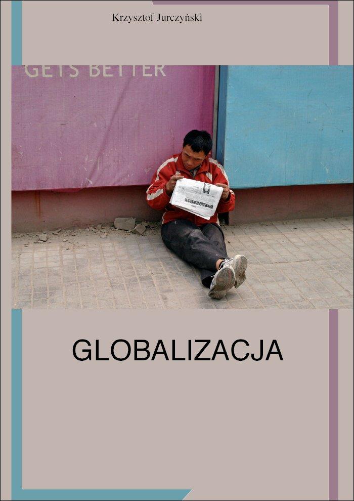 kliknij - zapoznaj się z publikacją - Globalizacja, Krzysztof Jurczyński, eksiążki, e-książki, cywilizacja, barbarzyństwo, literatura faktu i reportaże, ilusiana, epartnerzy.com