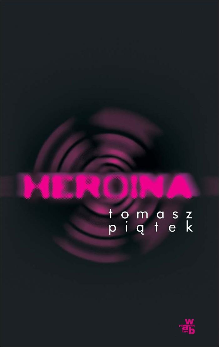 Heroina - ebook, Tomasz Piątek, WAB, książki, eksiążki, obyczajowe, powieści, epartnerzy.com