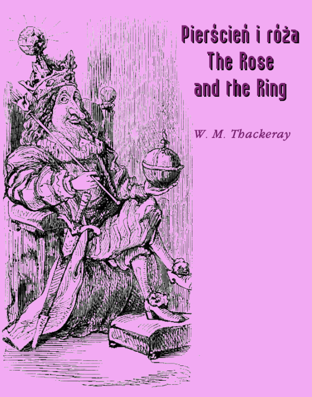 Pierścień i róża czyli historia Lulejki i Bulby. Pantomima przy kominku dla dużych i małych dzieci. The Rose and the Ring or The History of Prince Giglio and Prince Bulbo. A Fireside Pantomime for Great and Small Children ebook