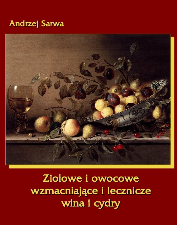 Ziołowe i owocowe wzmacniające i lecznicze wina i cydry ebook