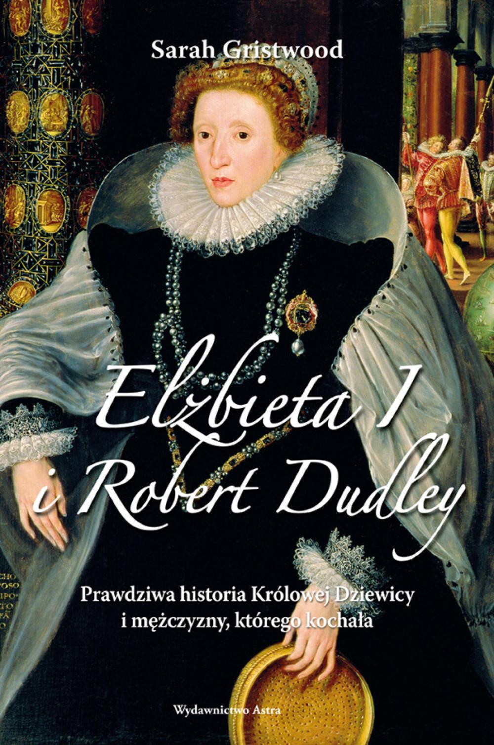 Elżbieta I i Robert Dudley. Prawdziwa historia Królowej Dziewicy i mężczyzny, którego kochała ebook