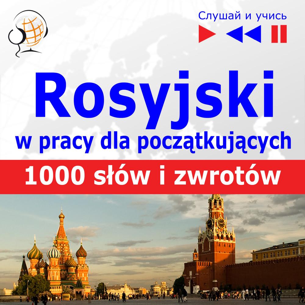 Rosyjski wpracy dla początkujących i średnio zaawansowanych 1000 słów izwrotów wpracy zagranicą audio kurs