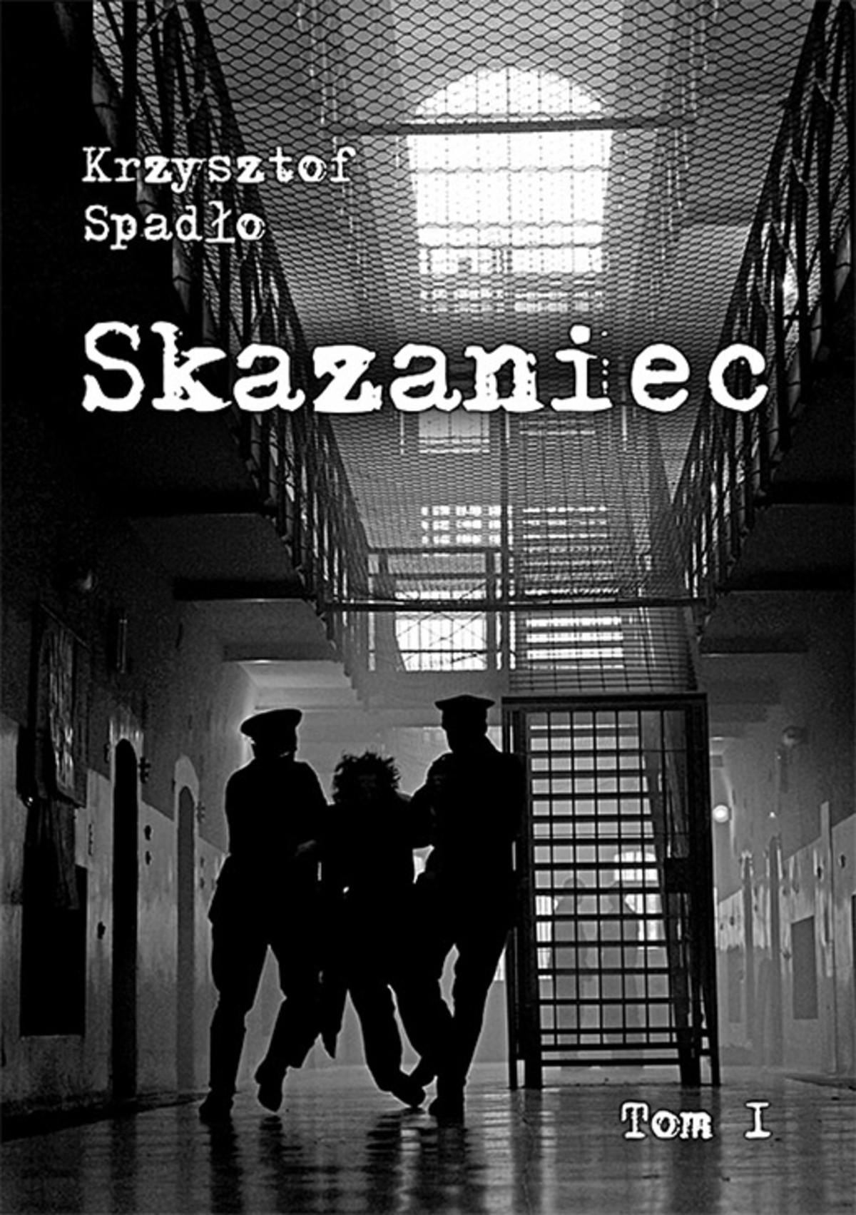 kryminał,kryminał,sensacja,thriller,ebook, Skazaniec-ebook ,Autor: Krzysztof Spadło