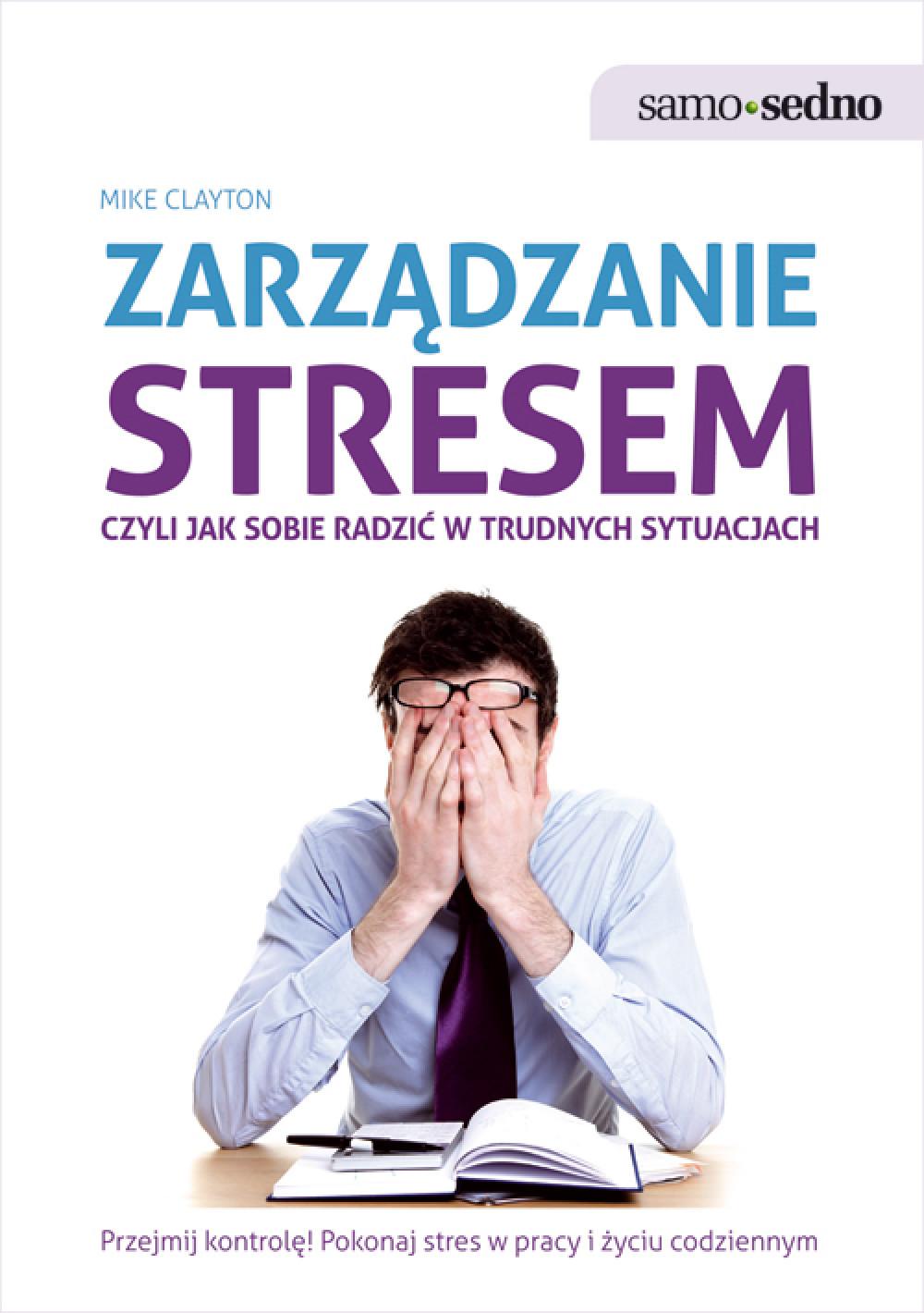 Samo Sedno - Zarządzanie stresem, czyli jak sobie radzić w trudnych sytuacjach ebook