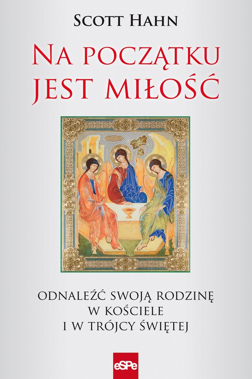 Na początku jest miłość. Odnaleźć swoją rodzinę w Kościele i Trójcy Świętej ebook