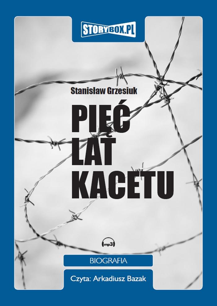 Pięć lat kacetu – audiobook.Autor: Stanisław Grzesiuk