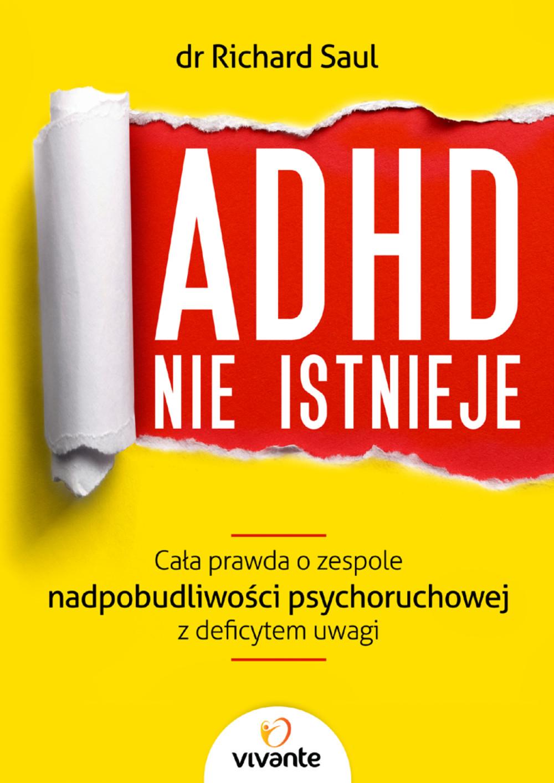 ADHD nie istnieje. Cała prawda o zespole nadpobudliwości psychoruchowej z deficytem uwagi ebook