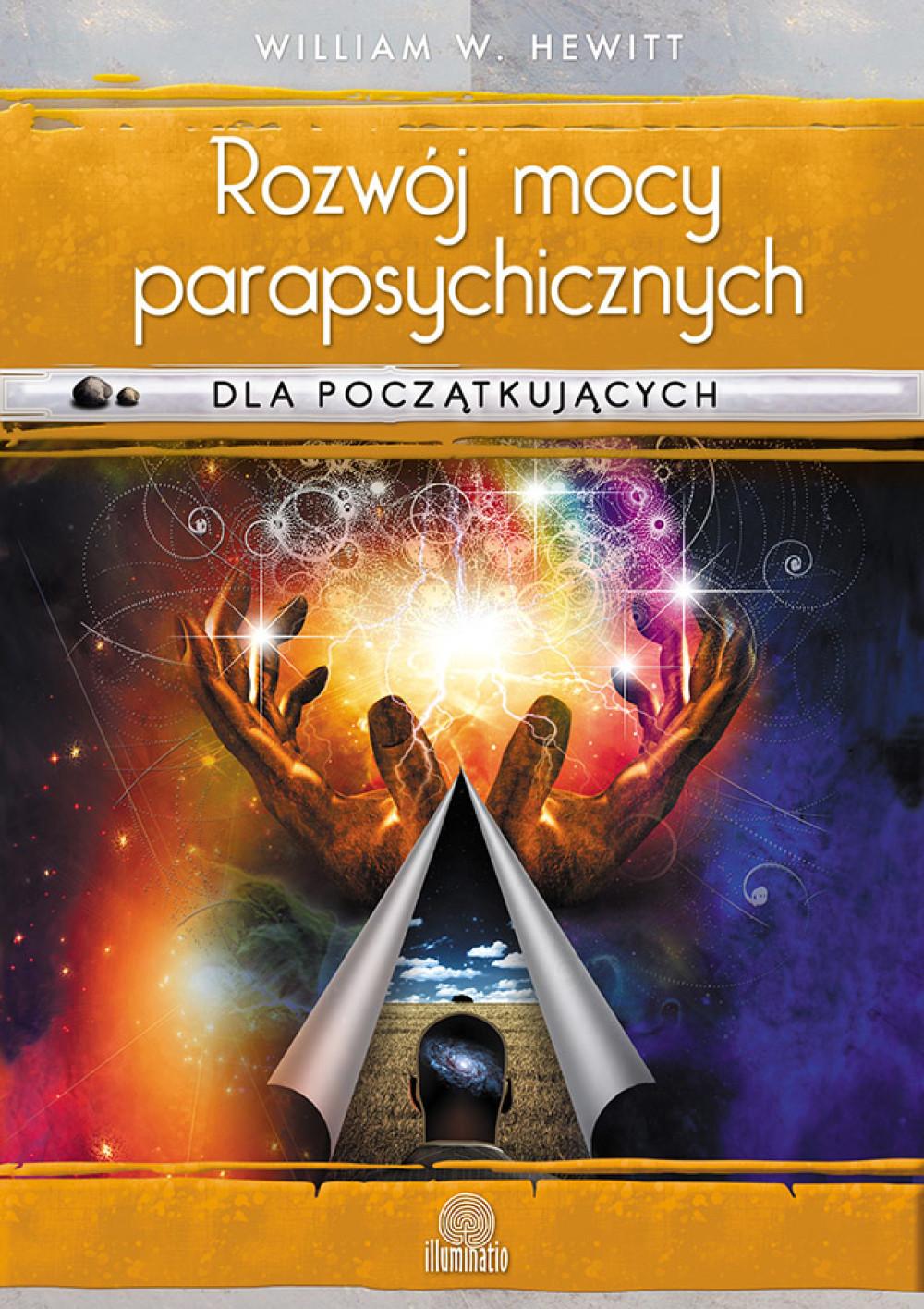 Rozwój mocy parapsychicznych dla początkujących. Prosty przewodnik po sposobach rozwijania i wyzwalania umiejętności mentalnych ebook