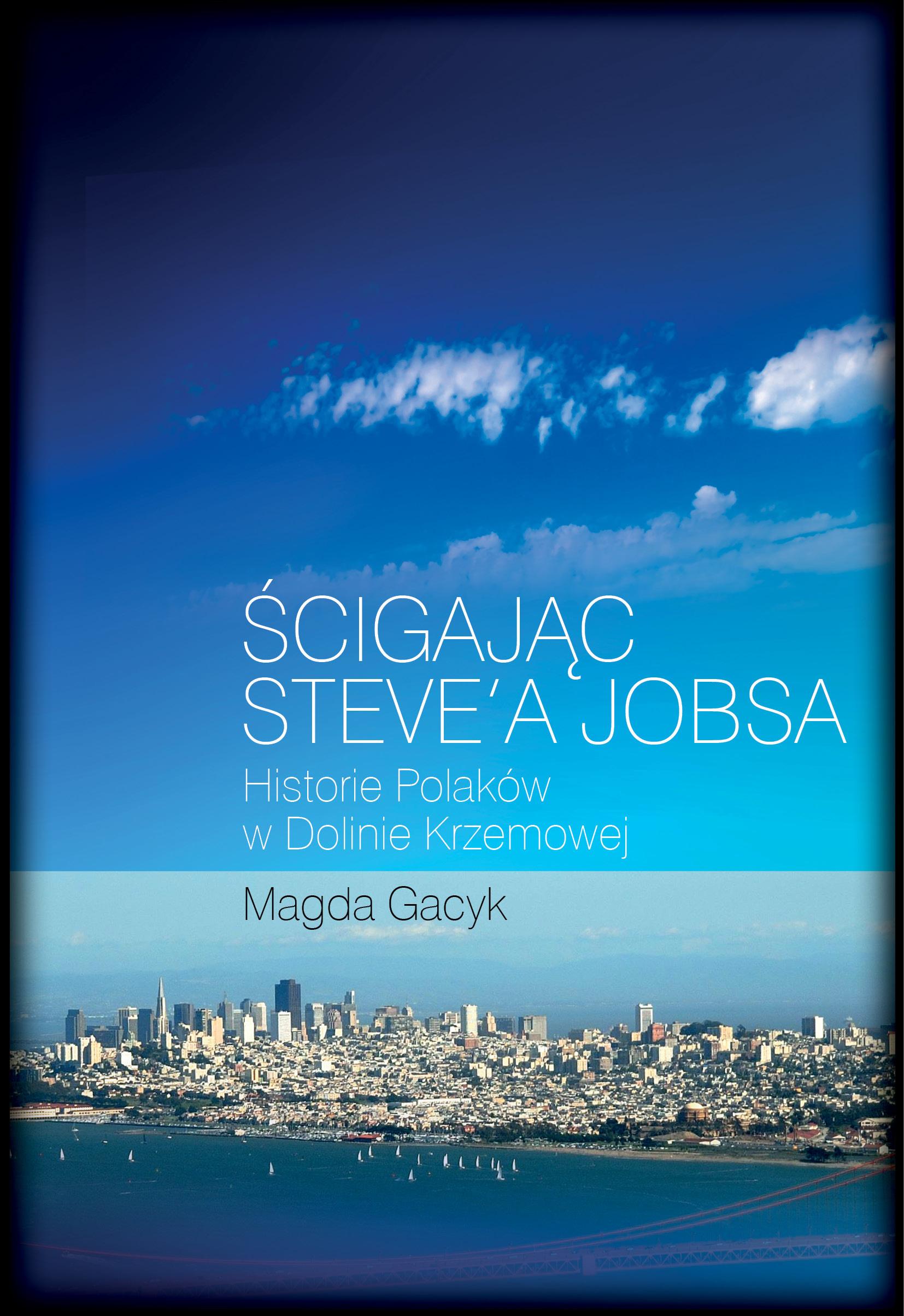 Ścigając Steve'a Jobsa. Historie Polaków w Dolinie Krzemowej – audiobook