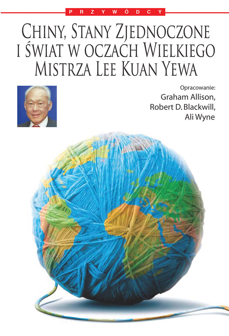 Chiny, Stany Zjednoczone i świat w oczach Wielkiego Mistrza Lee Kuan Yewa ebook