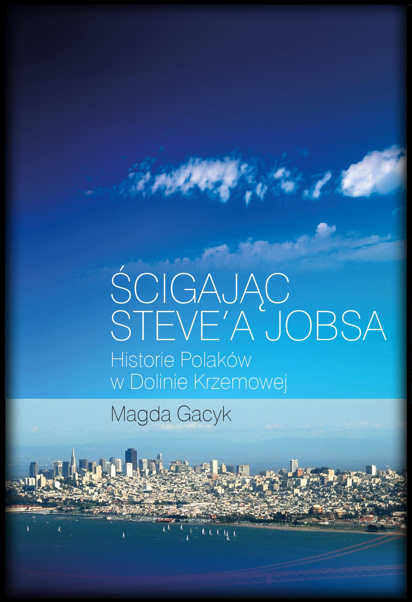 :: Ścigając Steve'a Jobsa. Historie Polaków w Dolinie Krzemowej - e-book ::