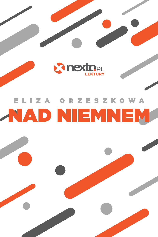 Nad Niemnem - ebook - Eliza Orzeszkowa, NetPress Digital Sp. z o.o., ebook, klasyka literatury, darmowe ebooki, eksiążki, pdf, epartnerzy.com - POBIERZ ZA DARMO