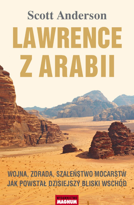 Lawrence z Arabii.Wojna, zdrada, szaleństwo mocarstw. Jak powstał dzisiejszy Bliski Wschód ebook