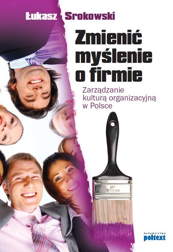 Zmienić myślenie o firmie. Zarządzanie kulturą organizacyjną w Polsce ebook