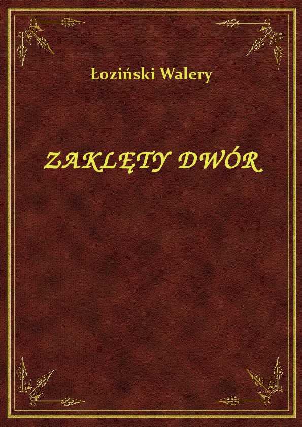 Zaklęty Dwór - ebook - ebook - Łoziński Walery, NetPress Digital Sp. z o.o., ebook, klasyka literatury, darmowe ebooki, eksiążki, pdf, epartnerzy.com - POBIERZ ZA DARMO