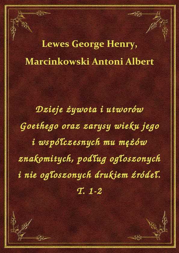 Dzieje żywota i utworów Goethego oraz zarysy wieku jego i współczesnych mu mężów znakomitych, podług ogłoszonych i nie ogłoszonych drukiem źródeł. T. 1-2 ebook
