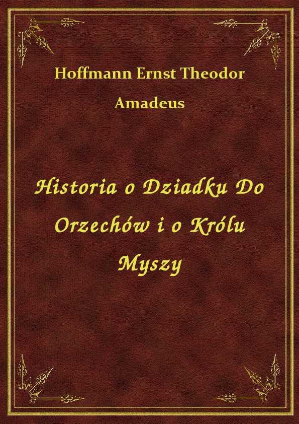 Historia o Dziadku Do Orzechów i o Królu Myszy ebook