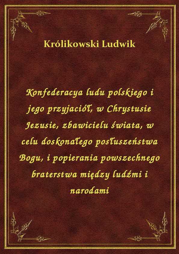 Konfederacya ludu polskiego i jego przyjaciół, w Chrystusie Jezusie, zbawicielu świata, w celu doskonałego posłuszeństwa Bogu, i popierania powszechnego braterstwa między ludźmi i narodami ebook