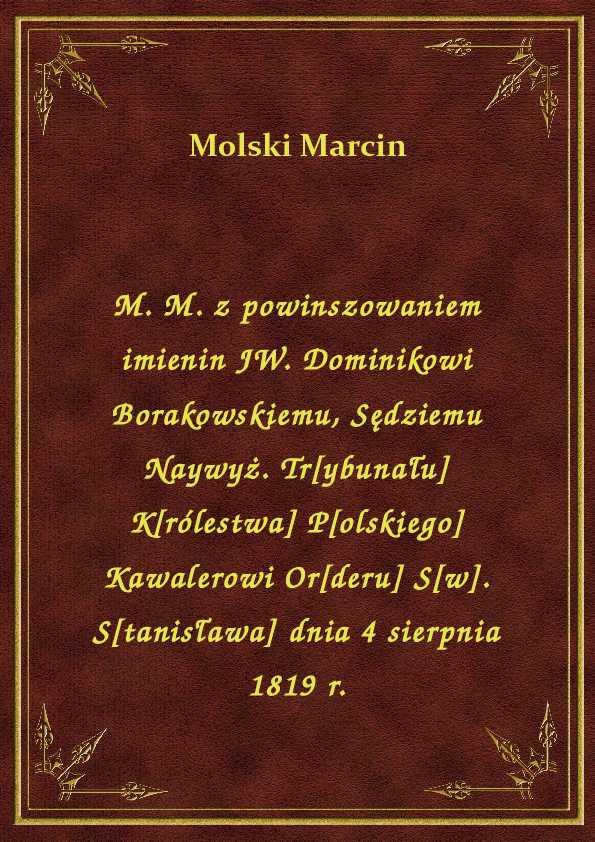 M. M. z powinszowaniem imienin JW. Dominikowi Borakowskiemu, Sędziemu Naywyż. Tr[ybunału] K[rólestwa] P[olskiego] Kawalerowi Or[deru] S[w]. S[tanisława] dnia 4 sierpnia 1819 r. ebook