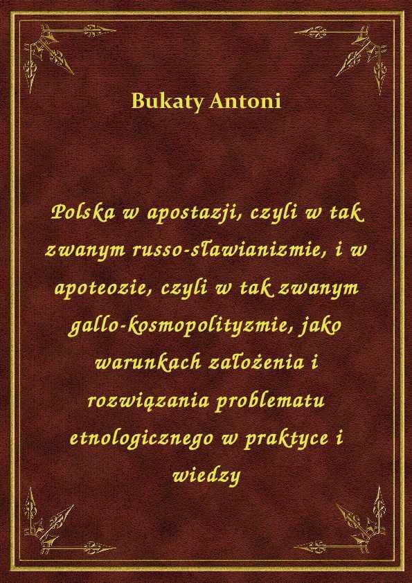 Polska w apostazji, czyli w tak zwanym russo-sławianizmie, i w apoteozie, czyli w tak zwanym gallo-kosmopolityzmie, jako warunkach założenia i rozwiązania problematu etnologicznego w praktyce i wiedzy ebook