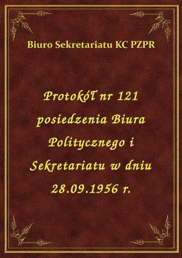 Protokół nr 121 posiedzenia Biura Politycznego i Sekretariatu w dniu 28.09.1956 r. ebook