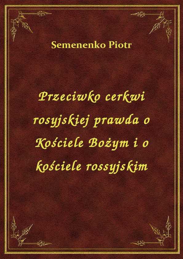 Przeciwko cerkwi rosyjskiej prawda o Kościele Bożym i o kościele rossyjskim ebook