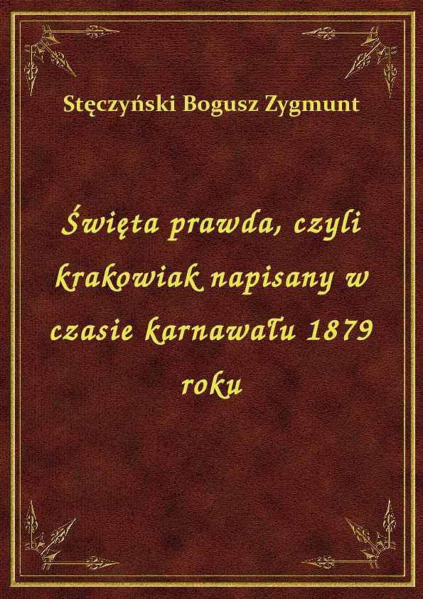 Święta prawda, czyli krakowiak napisany w czasie karnawału 1879 roku ebook