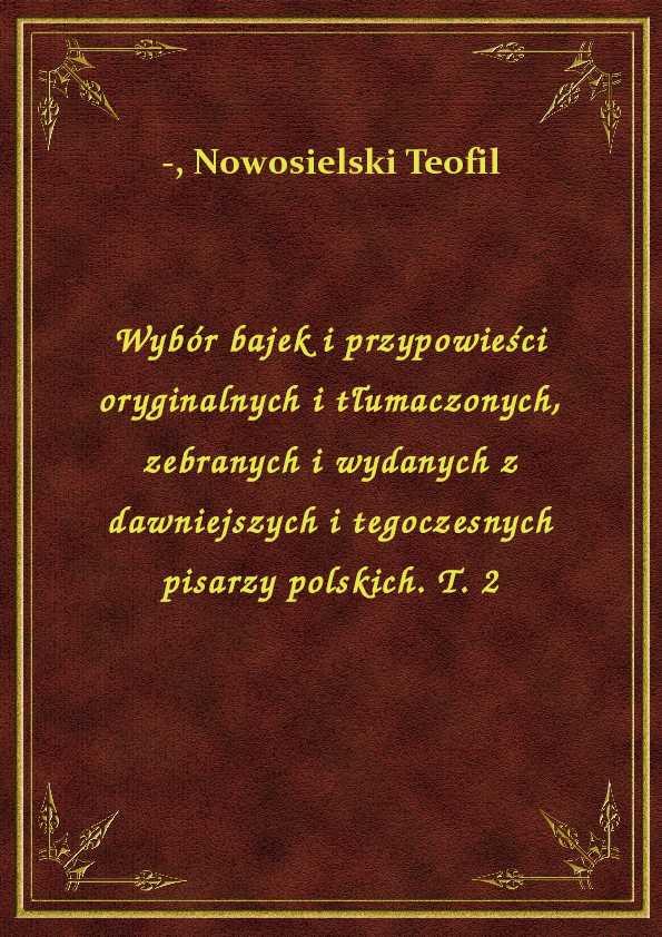 Wybór bajek i przypowieści oryginalnych i tłumaczonych, zebranych i wydanych z dawniejszych i tegoczesnych pisarzy polskich. T. 2 ebook