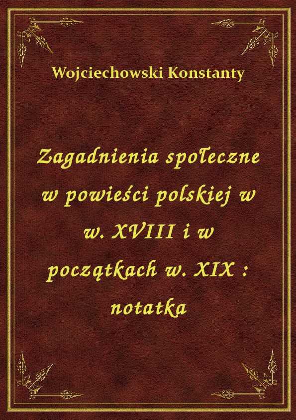 Zagadnienia społeczne w powieści polskiej w w. XVIII i w początkach w. XIX : notatka ebook
