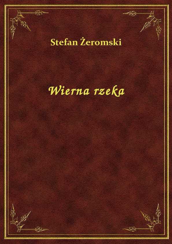 Wierna rzeka - ebook - Stefan Żeromski, NetPress Digital Sp. z o.o., ebook, klasyka literatury, darmowe ebooki, eksiążki, pdf, epartnerzy.com - POBIERZ ZA DARMO