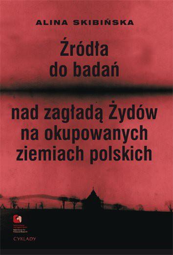 Źródła do badań nad zagładą Żydów na okupowanych ziemiach polskich. Przewodnik archiwalno-bibliograficzny. ebook