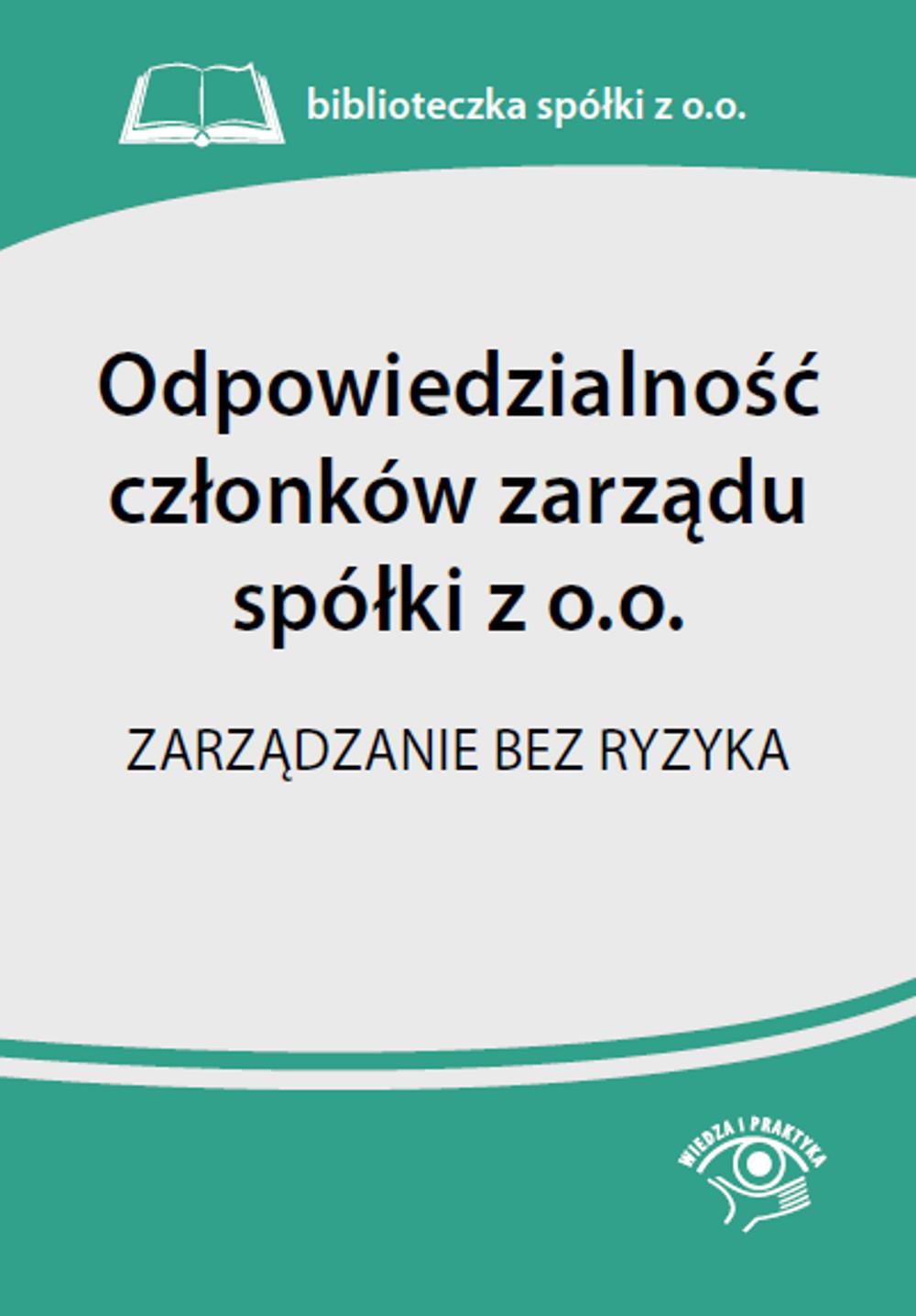 Odpowiedzialność członków zarządu spółki z o.o. Zarządzanie bez ryzyka ebook