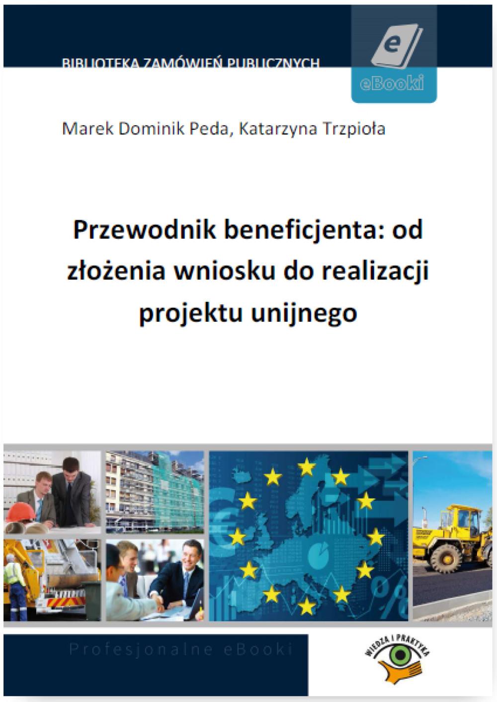 Przewodnik beneficjenta: od złożenia wniosku do realizacji projektu unijnego ebook