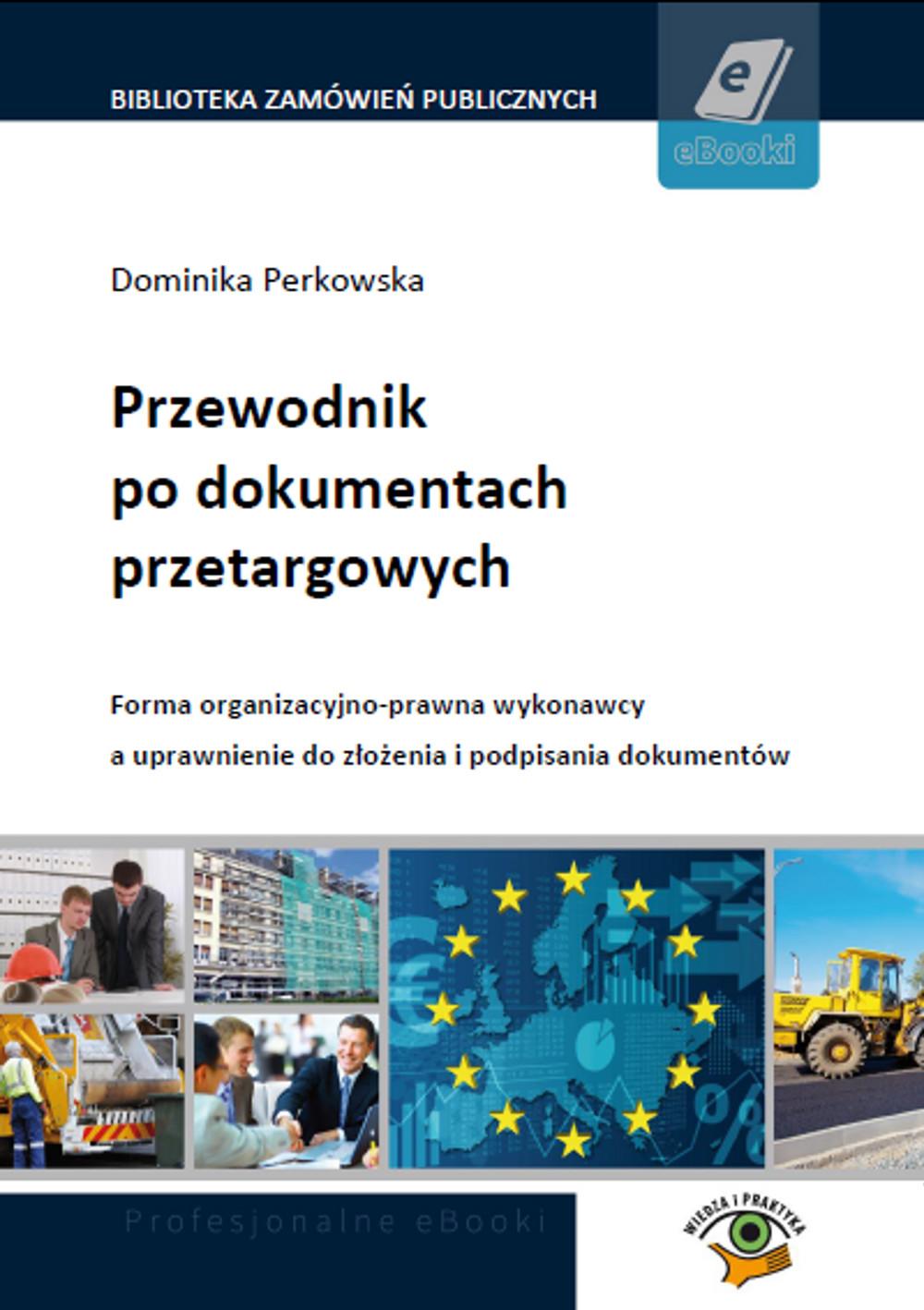 Przewodnik po dokumentach przetargowych. Forma organizacyjno-prawna wykonawcy a uprawnienia do złożenia i podpisania dokumentów. ebook