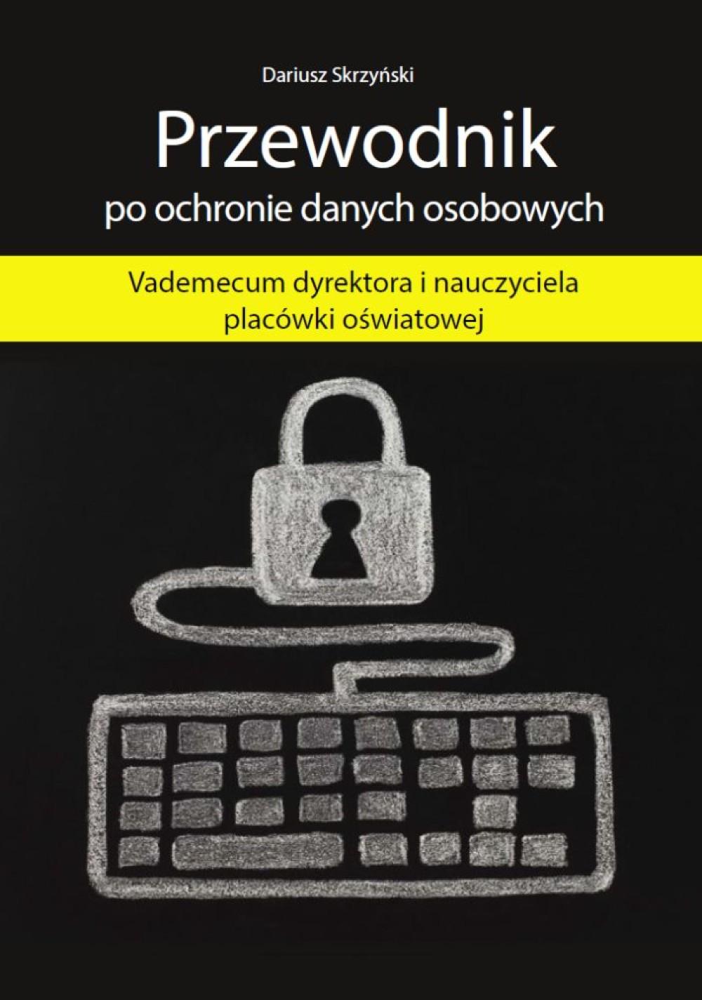Przewodnik po ochronie danych osobowych - Vademecum dyrektora i nauczyciela placówki oświatowej ebook