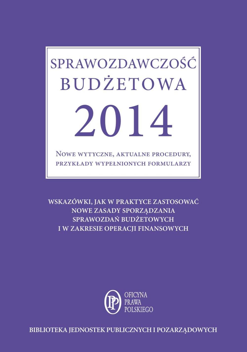:: Sprawozdawczość budżetowa 2014 Nowe wytyczne, aktualne procedury, przykłady wypełnionych formularzy - e-book ::